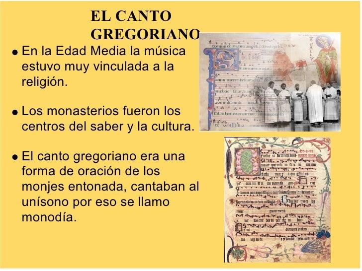 EL CANTO             GREGORIANO En la Edad Media la música estuvo muy vinculada a la religión.  Los monasterios fueron los...