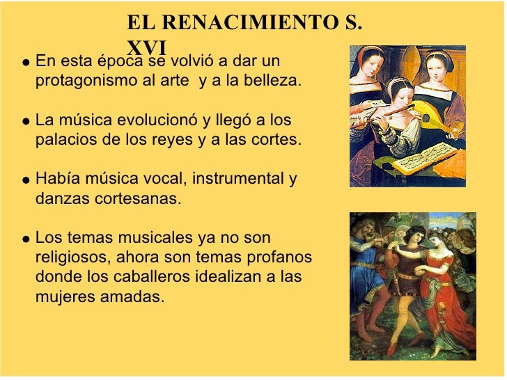 EL RENACIMIENTO S.             XVI En esta época se volvió a dar un protagonismo al arte y a la belleza.  La música evoluc...