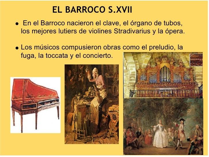 EL BARROCO S.XVII  En el Barroco nacieron el clave, el órgano de tubos, los mejores lutiers de violines Stradivarius y la ...