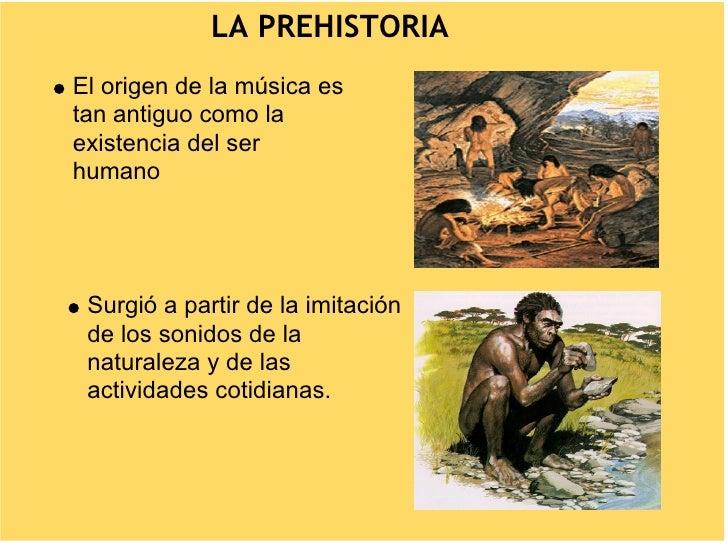 LA PREHISTORIA El origen de la música es tan antiguo como la existencia del ser humano      Surgió a partir de la imitació...