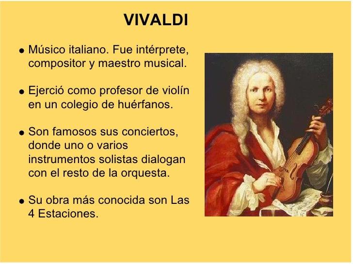 VIVALDI Músico italiano. Fue intérprete, compositor y maestro musical.  Ejerció como profesor de violín en un colegio de h...