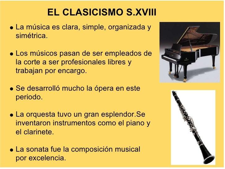 EL CLASICISMO S.XVIII La música es clara, simple, organizada y simétrica.  Los músicos pasan de ser empleados de la corte ...