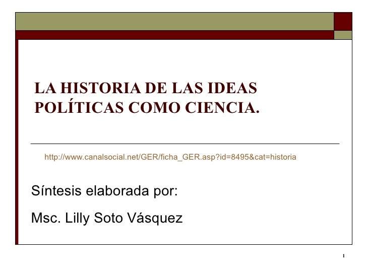 LA HISTORIA DE LAS IDEAS POLÍTICAS COMO CIENCIA. http ://www.canalsocial.net/GER/ficha_GER.asp?id=8495&cat=historia Síntes...