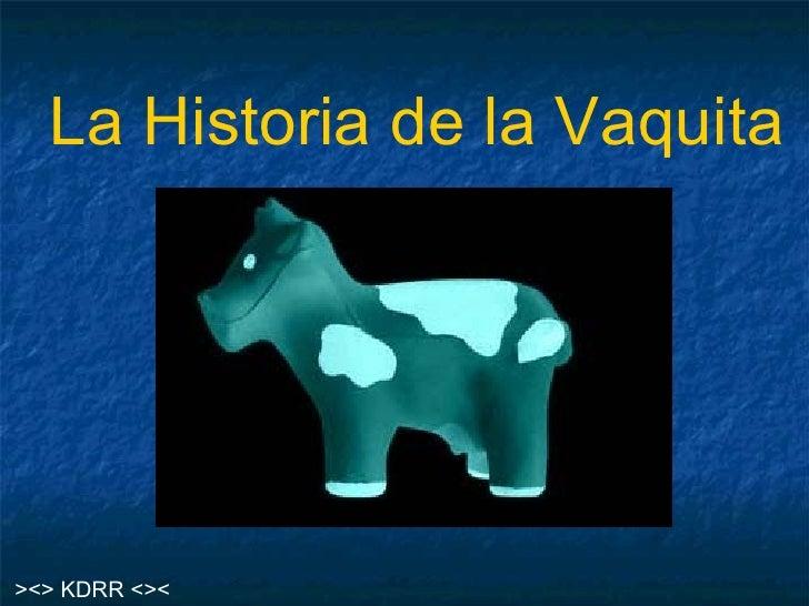 La Historia de la Vaquita ><> KDRR <><