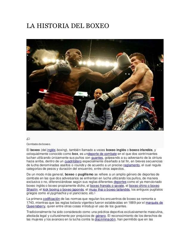 LA HISTORIA DEL BOXEO Combate de boxeo. El boxeo (del inglés boxing), también llamado a veces boxeo inglés o boxeo irlandé...