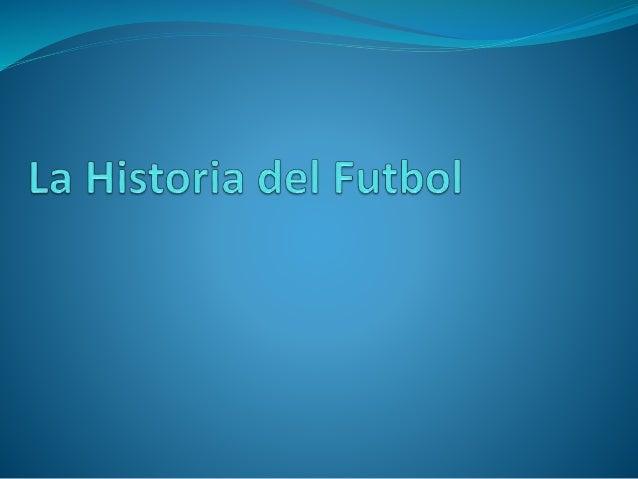 La historia del fútbol, se considera a partir de 1863, año de fundación de The Football Association, aunque sus orígenes, ...