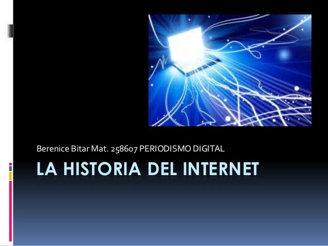 LA HISTORIA DEL INTERNET Berenice Bitar Mat. 258607 PERIODISMO DIGITAL