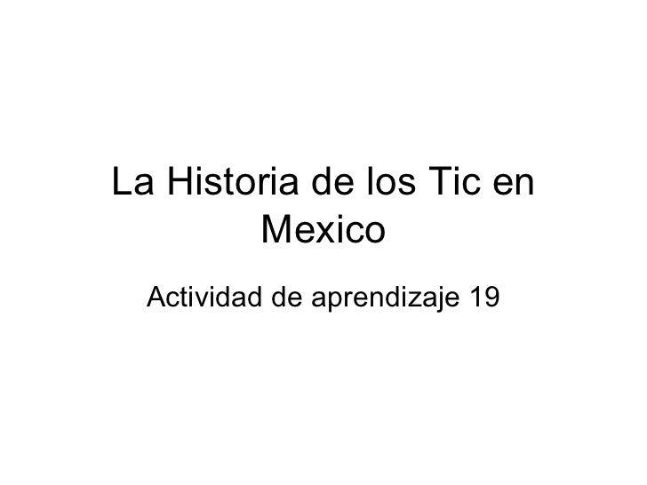 La Historia de los Tic en Mexico Actividad de aprendizaje 19
