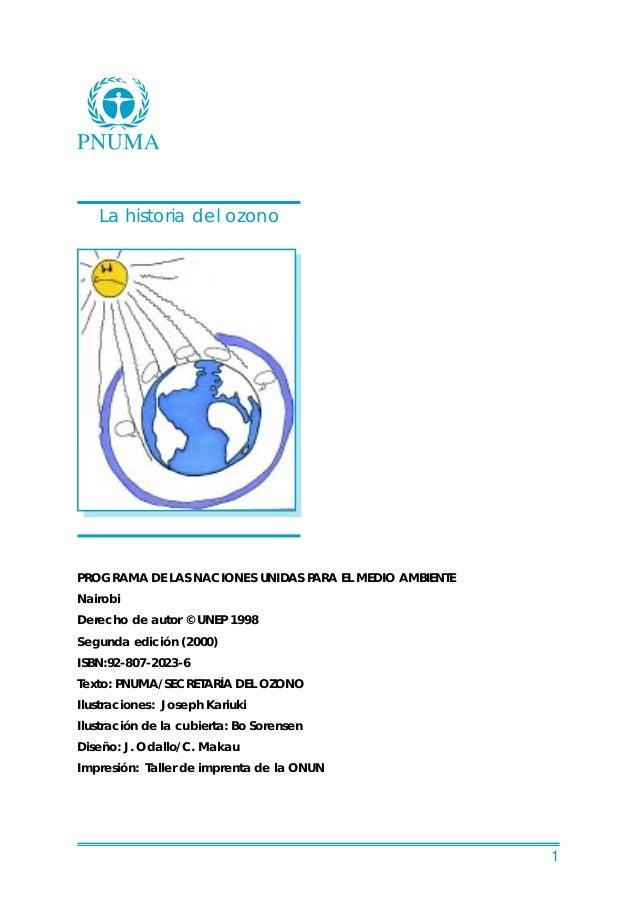 1 La historia del ozono PROGRAMA DE LAS NACIONES UNIDAS PARA EL MEDIO AMBIENTE Nairobi Derecho de autor © UNEP 1998 Segund...