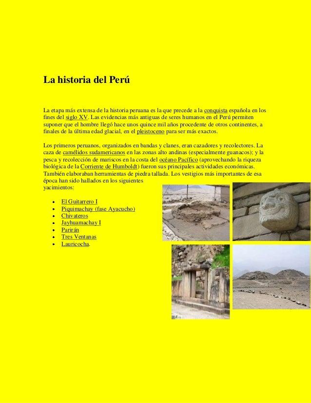 La historia del PerúLa etapa más extensa de la historia peruana es la que precede a la conquista española en losfines del ...