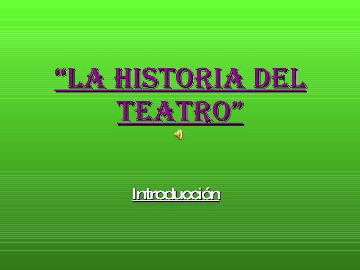 """"""" LA HISTORIA DEL TEATRO"""" Introducción"""