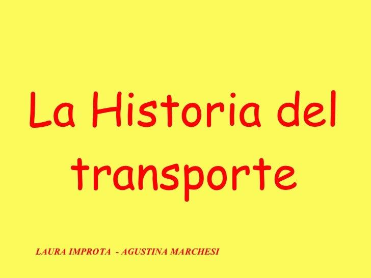 La Historia del transporte LAURA IMPROTA  - AGUSTINA MARCHESI