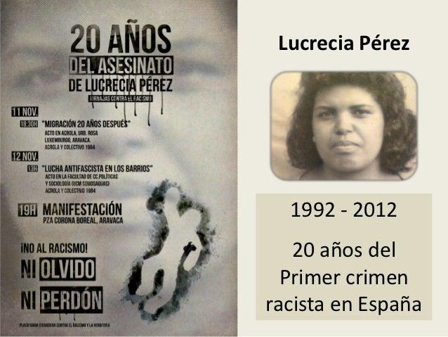 Lucrecia Pérez  1992 - 2012   20 años del  Primer crimenracista en España