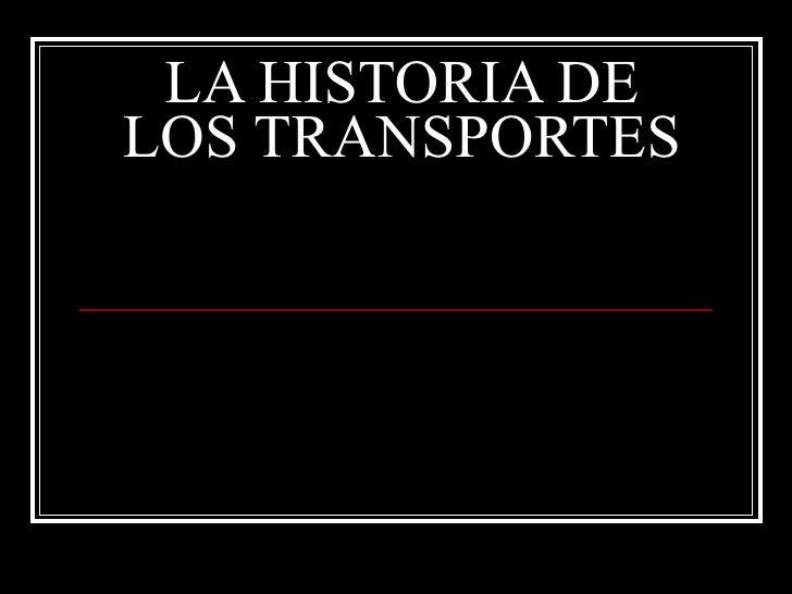 LA HISTORIA DE LOS TRANSPORTES