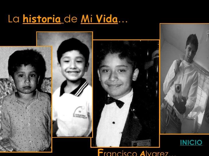 La  historia   de  Mi  Vida … Niñez F rancisco  A lvarez… INICIO