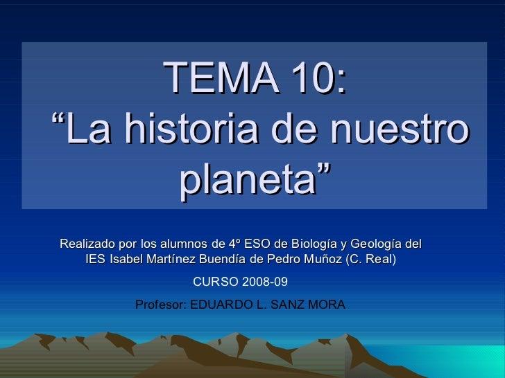 """TEMA 10:  """"La historia de nuestro planeta"""" Realizado por los alumnos de 4º ESO de Biología y Geología del IES Isabel Martí..."""