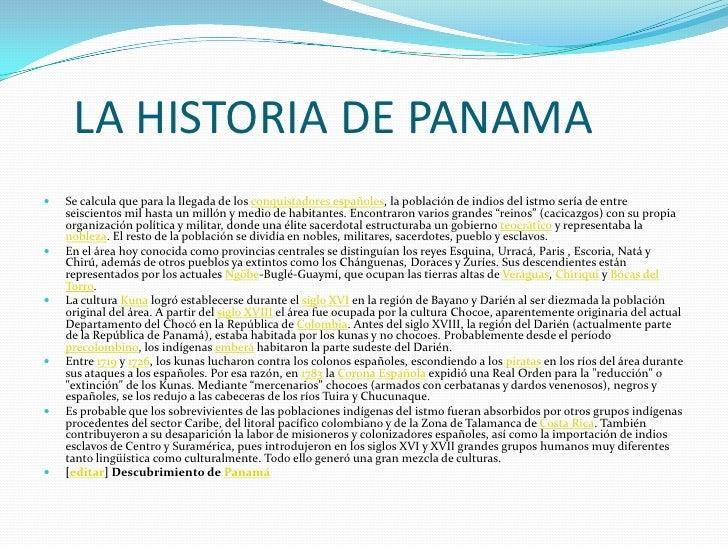 LA HISTORIA DE PANAMA<br />Se calcula que para la llegada de los conquistadores españoles, la población de indios del istm...
