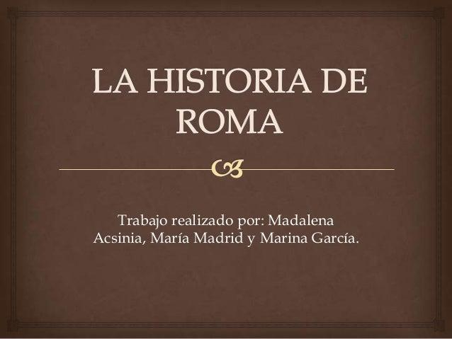 Trabajo realizado por: MadalenaAcsinia, María Madrid y Marina García.