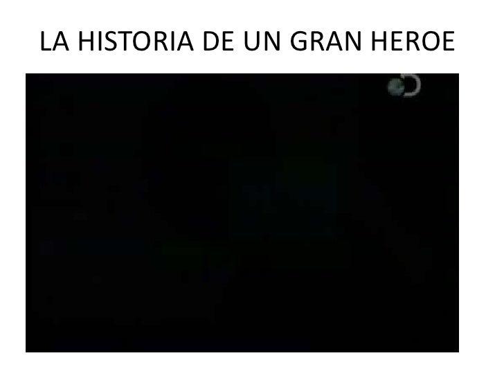 LA HISTORIA DE UN GRAN HEROE