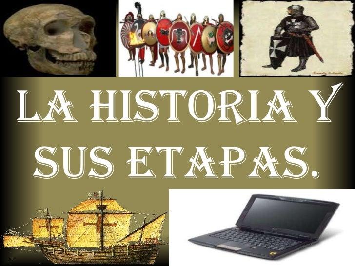 La historia y sus etapas.<br />