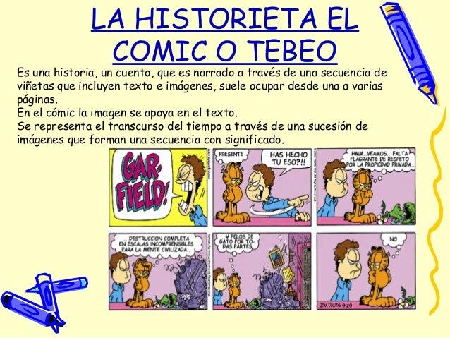 LA HISTORIETA ELCOMIC O TEBEOEs una historia, un cuento, que es narrado a través de una secuencia deviñetas que incluyen t...