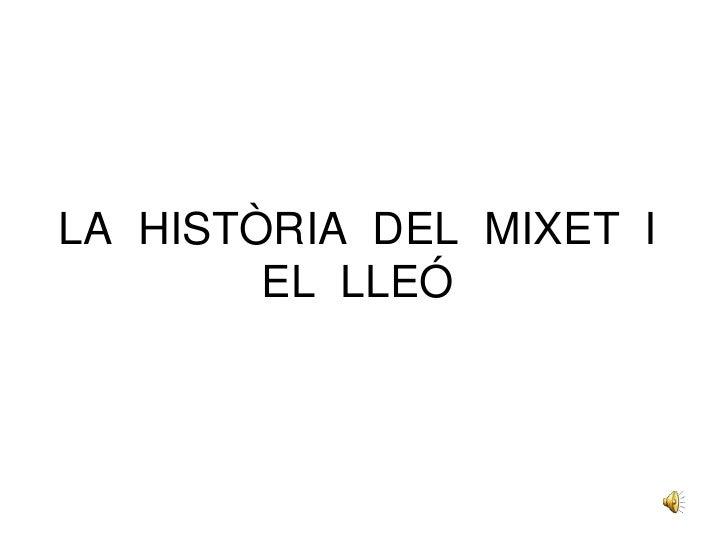 LA HISTÒRIA DEL MIXET I        EL LLEÓ