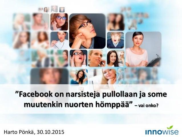 """Harto Pönkä, 30.10.2015 """"Facebook on narsisteja pullollaan ja some muutenkin nuorten hömppää"""" – vai onko?"""