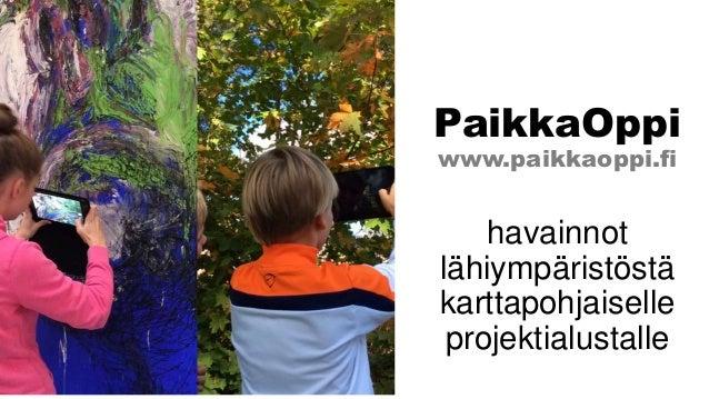 PaikkaOppi www.paikkaoppi.fi havainnot lähiympäristöstä karttapohjaiselle projektialustalle