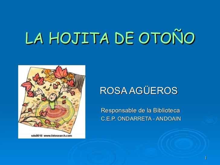 LA HOJITA DE OTOÑO ROSA AGÜEROS Responsable de la Biblioteca C.E.P. ONDARRETA - ANDOAIN
