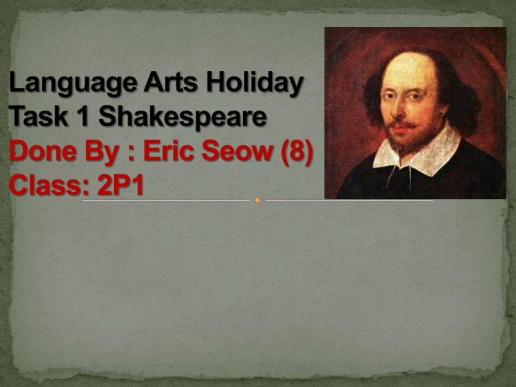 Language Arts Holiday Task 1 ShakespeareDone By : Eric Seow (8)Class: 2P1<br />