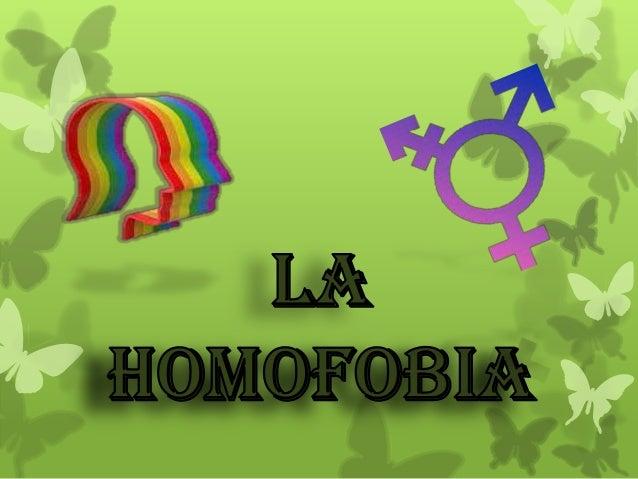 ¿QUE ES LA HOMOFOBIA? Es el término que se ha destinado para describir el rechazo, miedo, repudio, prejuicio o discriminac...