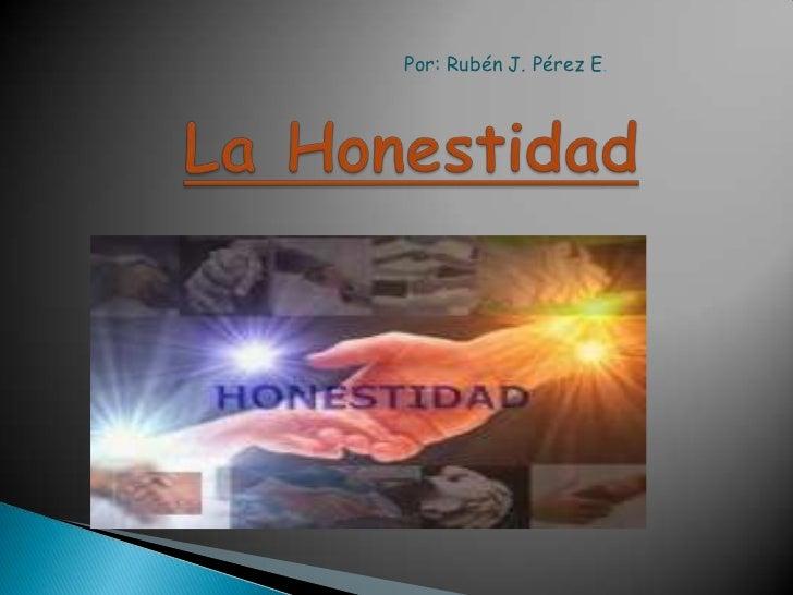 La Honestidad<br />Por: Rubén J. Pérez E.<br />