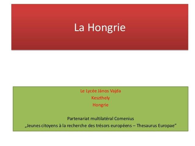 """La Hongrie Le Lycée János Vajda Keszthely Hongrie Partenariat multilatéral Comenius """"Jeunes citoyens à la recherche des tr..."""
