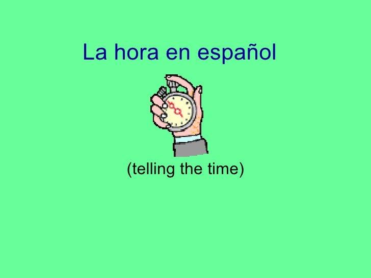La hora en espa ñol (telling the time)