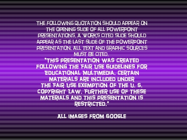 The following quotation should appear on the opening slide of all PowerPoint presentations. A Works Cited slide should app...