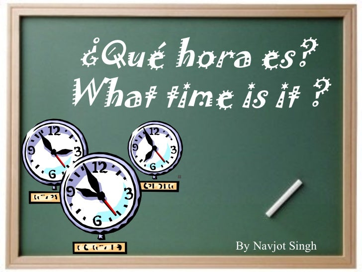 ¿Qué hora es? What time is it ? By Navjot Singh