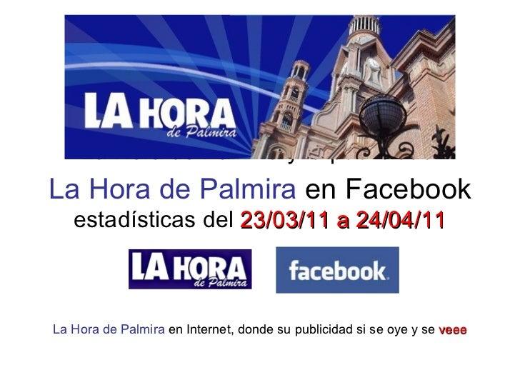 La Hora de Palmira  en Facebook estadísticas del  23/03/11 a 24/04/11 La Hora de Palmira y la publicidad La Hora de Palmir...