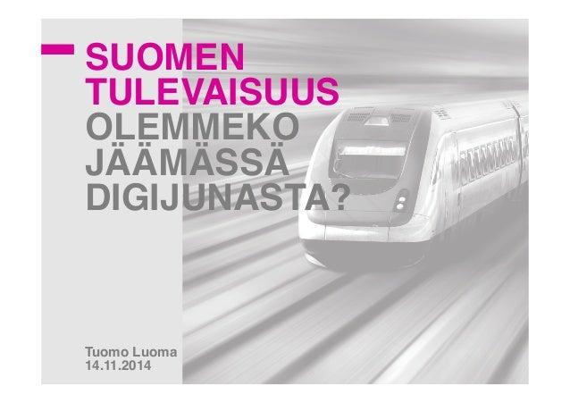 SUOMEN  TULEVAISUUS  OLEMMEKO  JÄÄMÄSSÄ  DIGIJUNASTA?!  !!!!  !!!!!  !  Tuomo Luoma!  14.11.2014 !