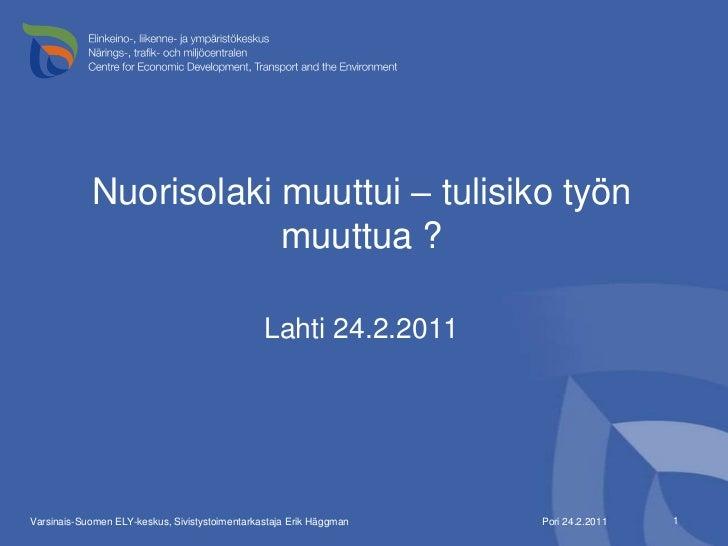 Nuorisolaki muuttui – tulisiko työn muuttua ?<br />Lahti 24.2.2011<br />Pori 24.2.2011<br />1<br />Varsinais-Suomen ELY-ke...