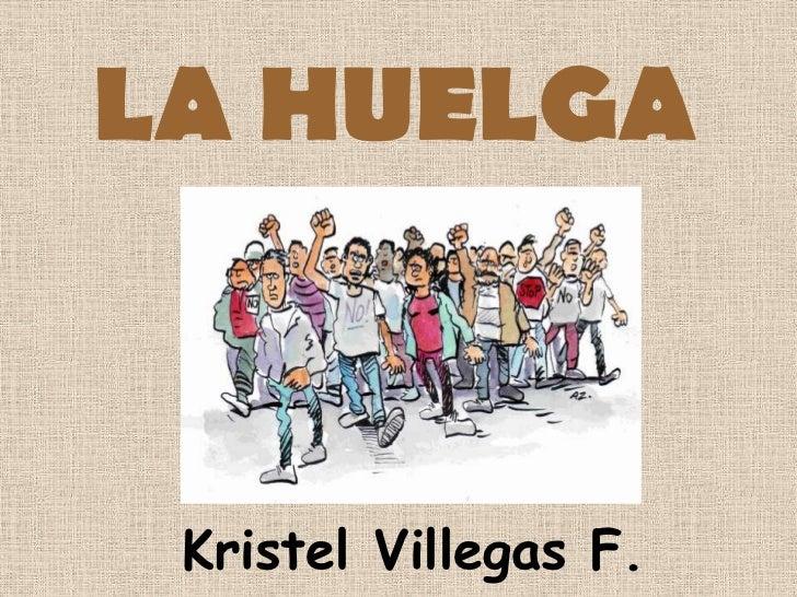 LA HUELGA<br />Kristel Villegas F.<br />
