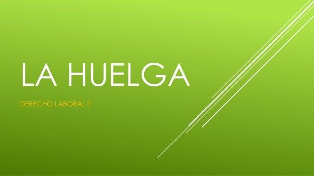 LA HUELGA DERECHO LABORAL II
