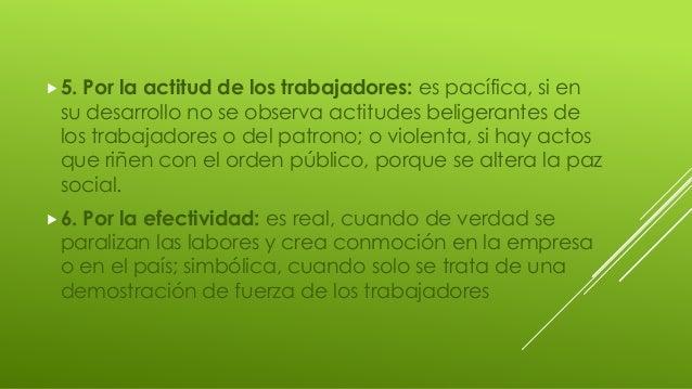 5. Por la actitud de los trabajadores: es pacífica, si en su desarrollo no se observa actitudes beligerantes de los traba...