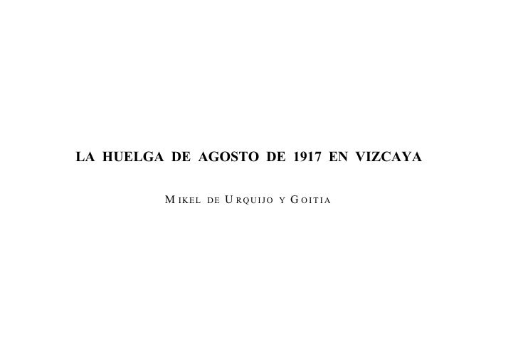 LA HUELGA DE AGOSTO DE 1917 EN VIZCAYA           M IKEL   DE   U RQUIJO   Y   G OITIA