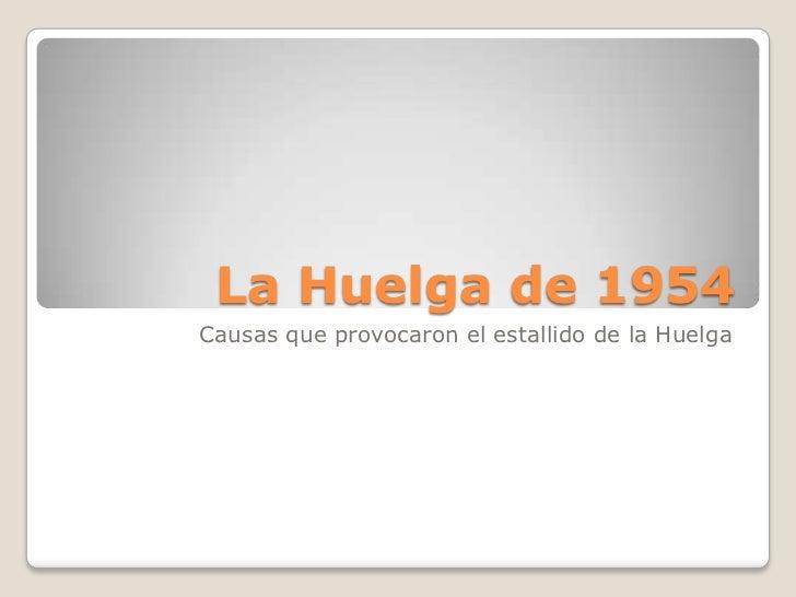 La Huelga de 1954<br />Causas que provocaron el estallido de la Huelga<br />