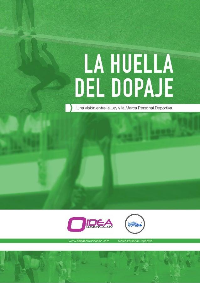 www.oideacomunicacion.com 1 <<LA HUELLA DEL DOPAJE, una visión entre la Ley y la Marca Personal Deportiva>> LA HUELLA DEL ...