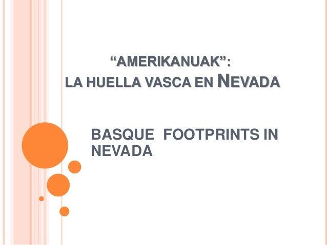 """AMERIKANUAK"":LA HUELLA VASCA EN NEVADA   BASQUE FOOTPRINTS IN   NEVADA"