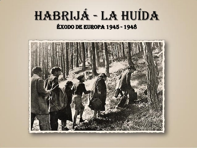 HABRIJÁ - LA HUÍDA ÉXODO DE EUROPA 1945 - 1948