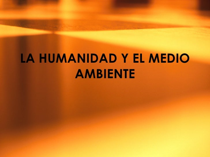 LA HUMANIDAD Y EL MEDIO AMBIENTE