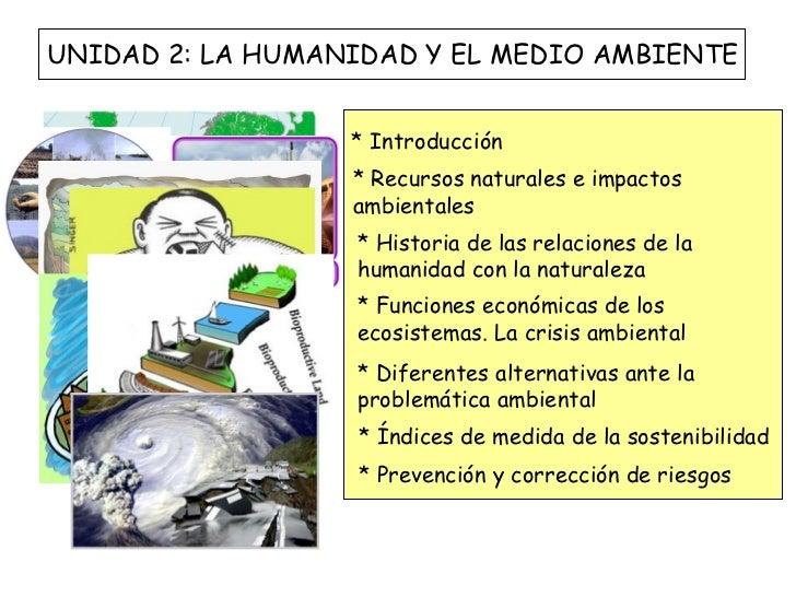 UNIDAD 2: LA HUMANIDAD Y EL MEDIO AMBIENTE                  * Introducción                  * Recursos naturales e impacto...