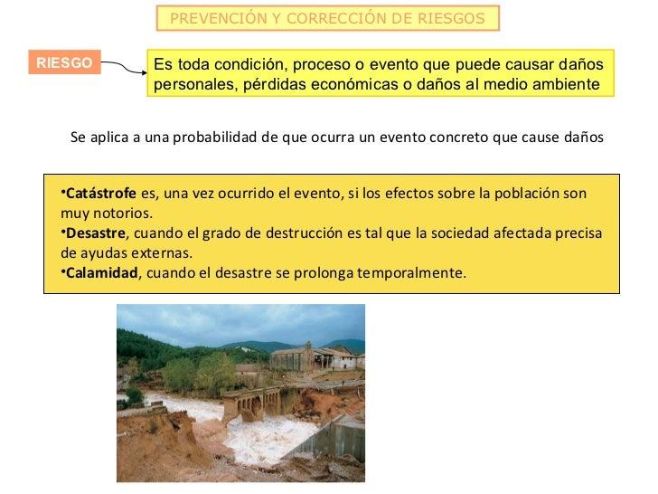 PREVENCIÓN Y CORRECCIÓN DE RIESGOSRIESGO          Es toda condición, proceso o evento que puede causar daños              ...